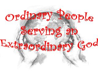 Ordinary People Serving an Extraordinary God