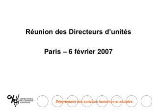 Réunion des Directeurs d'unités Paris – 6 février 2007