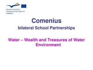 Comenius bilateral School Partnerships Water – Wealth and Treasures of Water Environment