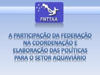 A PARTICIPAÇÃO DA FEDERAÇÃO NA COORDENAÇÃO E ELABORAÇÃO DAS POLÍTICAS PARA O SETOR AQUAVIÁRIO
