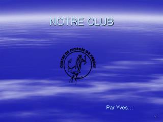 NOTRE CLUB