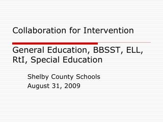 Collaboration for Intervention General Education, BBSST, ELL, RtI, Special Education