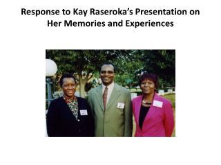 Response  to Kay  Raseroka's  Presentation on Her Memories and Experiences