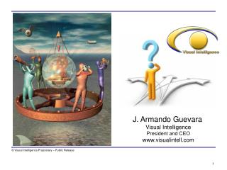 J. Armando Guevara Visual Intelligence President and CEO visualintell