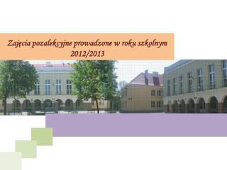 Zajęcia pozalekcyjne prowadzone w roku szkolnym 2012/2013