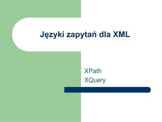 J?zyki zapyta? dla XML
