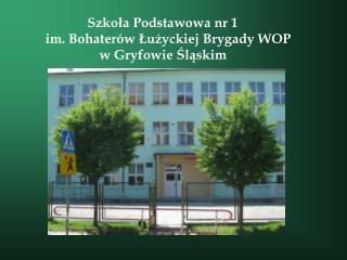 Szkoła Podstawowa nr 1    im. Bohaterów Łużyckiej Brygady WOP