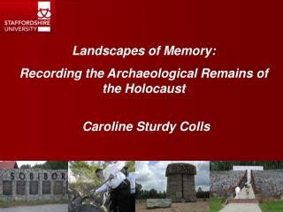 Landscapes of Memory: Recording the Archaeological Remains of the Holocaust