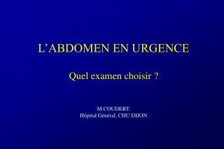 L ABDOMEN EN URGENCE  Quel examen choisir    M.COUDERT,  H pital G n ral, CHU DIJON