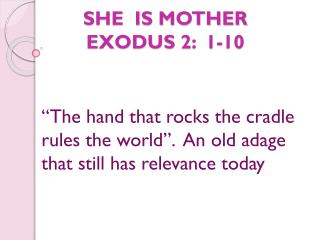 SHE  IS MOTHER EXODUS 2:  1-10