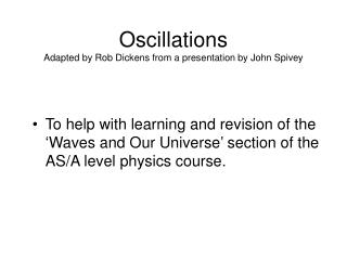 Oscillations Adapted by Rob Dickens from a presentation by John Spivey