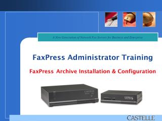 FaxPress Administrator Training FaxPress Archive Installation & Configuration