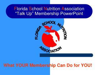 "F lorida S chool N utrition A ssociation ""Talk Up"" Membership PowerPoint"