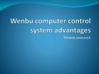 Wenbu  computer control system advantages