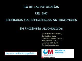 RM DE LAS PATOLOGÍAS  DEL SNC  GENERADAS POR DEFICIENCIAS NUTRICIONALES  EN PACIENTES ALCOHÓLICOS