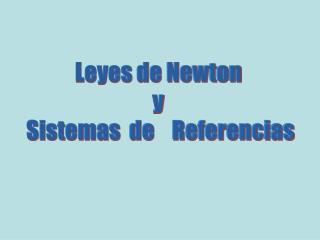 Leyes de Newton  y  Sistemas  de    Referencias