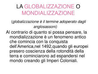 LA  GLOBALIZZAZIONE  O  MONDIALIZZAZIONE