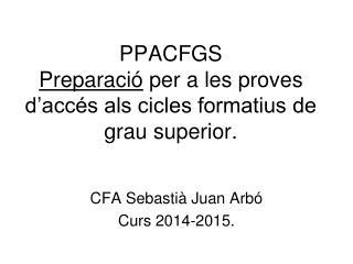 PPACFGS Preparació  per a les proves d'accés als cicles formatius de grau superior.