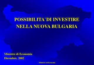 POSSIBILITA`DI INVESTIRE NELLA NUOVA BULGARIA
