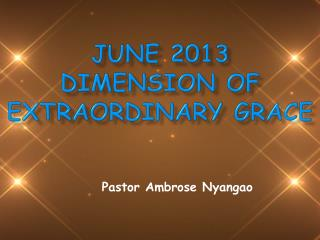 JUNE 2013  DIMENSION OF EXTRAORDINARY GRACE