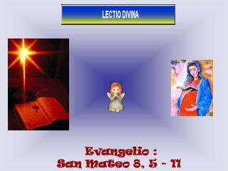 Evangelio : San Mateo 8, 5 - 11