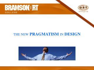 THE NEW PRAGMATISM IN DESIGN