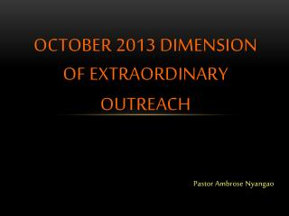 OCTOBER  2013 DIMENSION OF EXTRAORDINARY OUTREACH