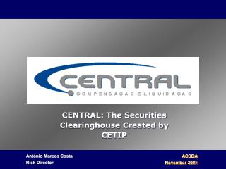 CENTRAL: The Securities Clearinghouse Created by CETIP