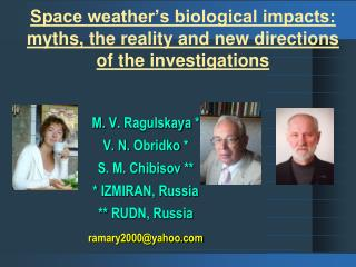 Space weather�s biological impacts: myths, the reality and new directions of the investigations