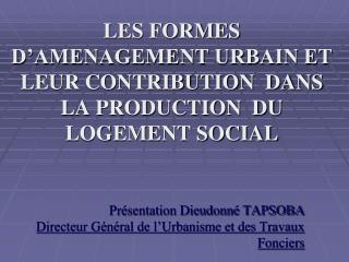 Pr sentation Dieudonn  TAPSOBA  Directeur G n ral de l Urbanisme et des Travaux Fonciers