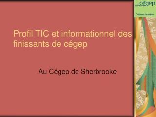 Profil TIC et informationnel des finissants de cégep