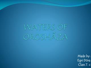Waters  of  Orosh�za