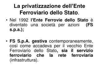 La privatizzazione dell'Ente Ferroviario dello Stato .