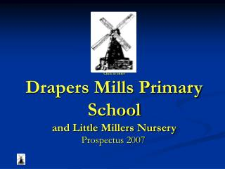 Click to enter Drapers Mills Primary School and Little Millers Nursery
