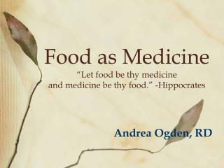 "Food as Medicine ""Let food be thy medicine  and medicine be thy food."" -Hippocrates"
