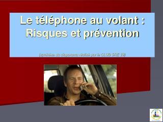 Le téléphone au volant : Risques et prévention (synthèse du diaporama réalisé par le CLUB SRE 29)