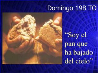 """""""Soy el pan que ha bajado del cielo"""""""