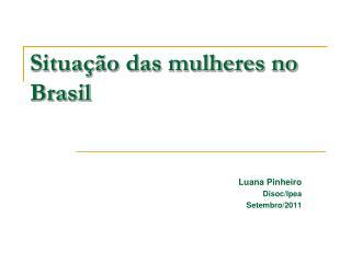Situa��o das mulheres no Brasil