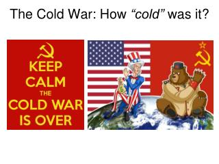 "The Cold War: How  ""cold""  was it?"