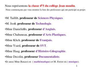 Nous représentons  la classe 4 E 5 du collège Jean moulin .