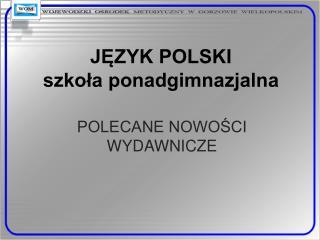 JĘZYK POLSKI szkoła ponadgimnazjalna
