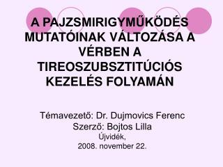 Témavezető: Dr. Dujmovics Ferenc Szerző: Bojtos Lilla Újvidék,  2008. november 2 2 .