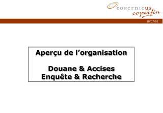 Aperçu de l'organisation Douane & Accises Enquête & Recherche