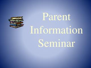Parent Information Seminar