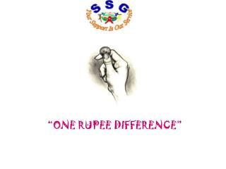 """""""ONE RUPEE DIFFERENCE"""""""
