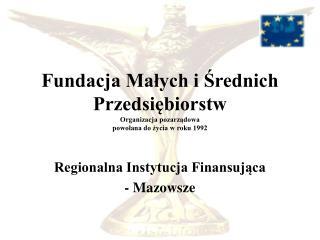 Fundacja Małych i Średnich Przedsiębiorstw Organizacja pozarządowa  powołana do życia w roku 1992