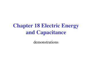 Chapter 18 Electric Energy and Capacitance