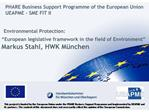 Environmental Protection:  European legislative framework in the field of Environment   Markus Stahl, HWK M nchen