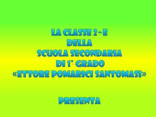 La Classe  2^e  della Scuola secondaria  di 1° grado «Ettore Pomarici  Santomasi »