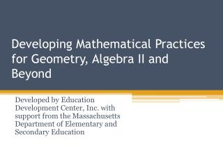 Developing Mathematical Practices for  Geometry, Algebra II and Beyond